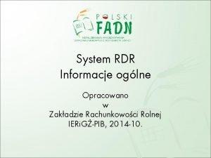 System RDR Informacje oglne Opracowano w Zakadzie Rachunkowoci