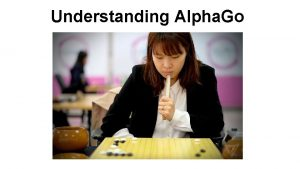 Understanding Alpha Go Understanding Alpha Go Go Overview