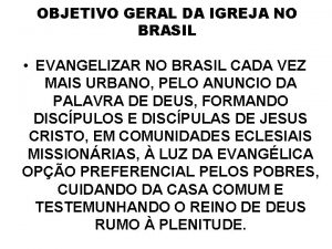 OBJETIVO GERAL DA IGREJA NO BRASIL EVANGELIZAR NO