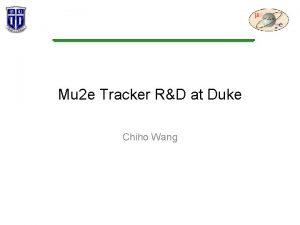 Mu 2 e Tracker RD at Duke Chiho