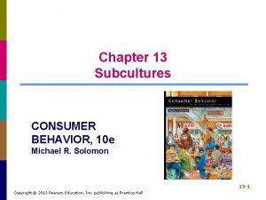 Chapter 13 Subcultures CONSUMER BEHAVIOR 10 e Michael