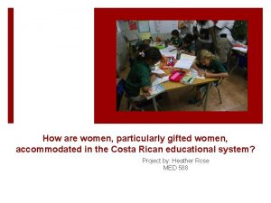 How are women particularly gifted women accommodated in