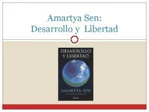 Amartya Sen Desarrollo y Libertad Amartya Sen 1933