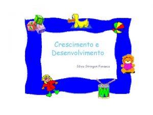 Crescimento e Desenvolvimento Slvia Stringari Fonseca INTRODUO Crescimento
