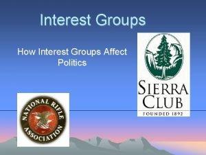 Interest Groups How Interest Groups Affect Politics What