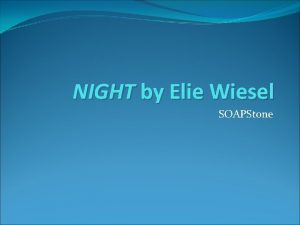 NIGHT by Elie Wiesel SOAPStone What is going