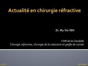Actualit en chirurgie rfractive Dr RuYin YEH CHR
