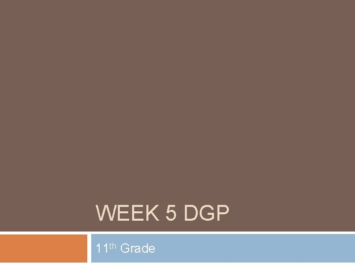 WEEK 5 DGP 11 th Grade Monday Parts