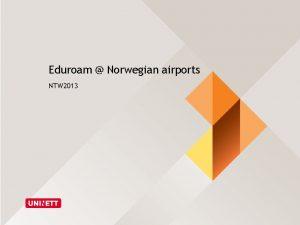 Eduroam Norwegian airports NTW 2013 Why eduroam at