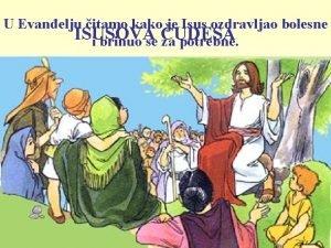 U Evanelju itamo kako je Isus ozdravljao bolesne