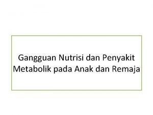 Gangguan Nutrisi dan Penyakit Metabolik pada Anak dan