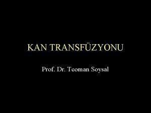 KAN TRANSFZYONU Prof Dr Teoman Soysal Kan rnleri