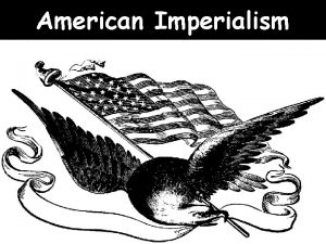 American Imperialism IMPERIALISM DEFINED Why would America begin
