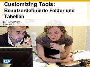 Customizing Tools Benutzerdefinierte Felder und Tabellen SAP Business