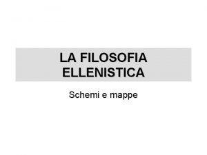 LA FILOSOFIA ELLENISTICA Schemi e mappe Nel contesto