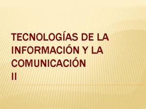 TECNOLOGAS DE LA INFORMACIN Y LA COMUNICACIN II
