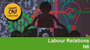 Labour Relations N 6 Module 1 The labour