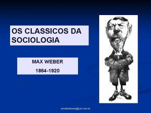 OS CLASSICOS DA SOCIOLOGIA MAX WEBER 1864 1920