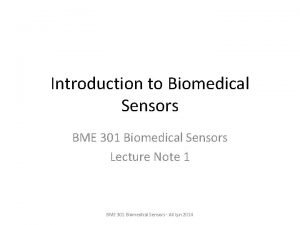 Introduction to Biomedical Sensors BME 301 Biomedical Sensors