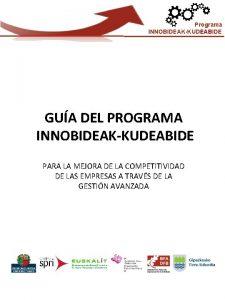 Programa INNOBIDEAKKUDEABIDE GUA DEL PROGRAMA INNOBIDEAKKUDEABIDE PARA LA