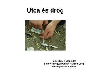 Utca s drog Fekete Rita r alezredes Baranya