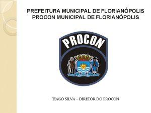 PREFEITURA MUNICIPAL DE FLORIANPOLIS PROCON MUNICIPAL DE FLORIANPOLIS