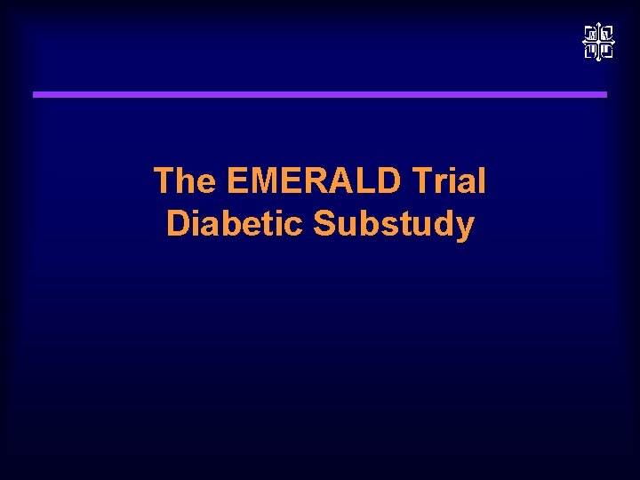 The EMERALD Trial Diabetic Substudy EMERALD Diabetic Analysis