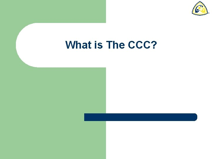 What is The CCC What is The CCC