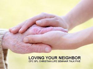 LOVING YOUR NEIGHBOR CFC SFL CHRISTIAN LIFE SEMINAR