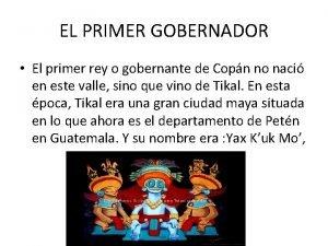 EL PRIMER GOBERNADOR El primer rey o gobernante