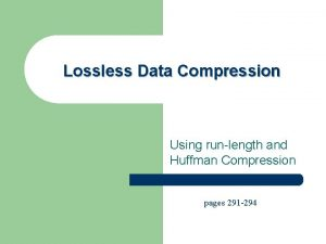 Lossless Data Compression Using runlength and Huffman Compression