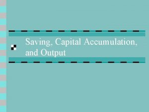 Saving Capital Accumulation and Output Interactions Between Output