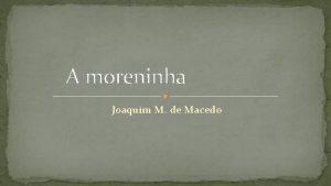 A moreninha Joaquim M de Macedo Fatos biogrficos