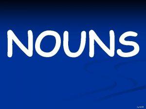 NOUNS fjc1209 What is a noun A noun