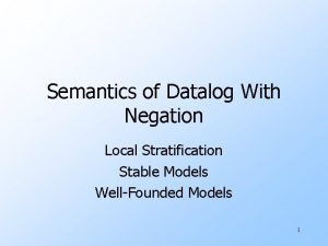 Semantics of Datalog With Negation Local Stratification Stable