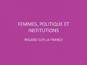 FEMMES POLITIQUE ET INSTITUTIONS REGARD SUR LA FRANCE
