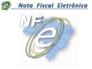 Nota Fiscal Eletrnica Nota Fiscal Eletrnica Conceito Geral