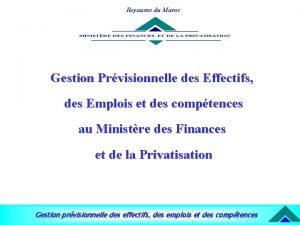 Royaume du Maroc Gestion Prvisionnelle des Effectifs des