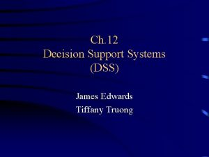 Ch 12 Decision Support Systems DSS James Edwards