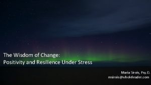 The Wisdom of Change Positivity and Resilience Under
