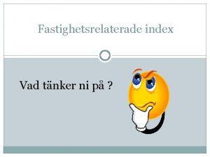Fastighetsrelaterade index Vad tnker ni p Fastighetsprisindex SCB