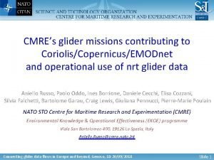 CMREs glider missions contributing to CoriolisCopernicusEMODnet and operational