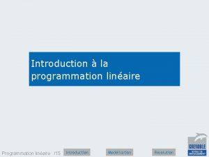 Introduction la programmation linaire Programmation linaire 15 Introduction