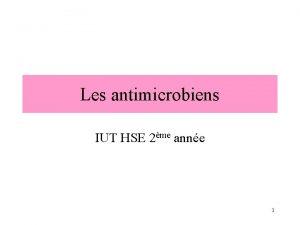 Les antimicrobiens IUT HSE 2me anne 1 1