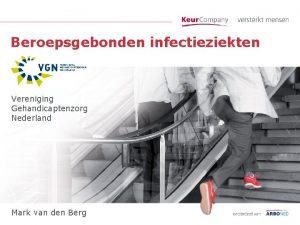 Beroepsgebonden infectieziekten Vereniging Gehandicaptenzorg Nederland Mark van den