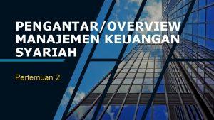 PENGANTAROVERVIEW MANAJEMEN KEUANGAN SYARIAH Pertemuan 2 DEFINISI Manajemen