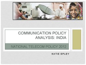 COMMUNICATION POLICY ANALYSIS INDIA NATIONAL TELECOM POLICY 2012
