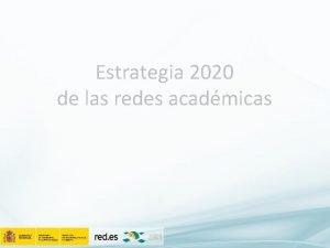 Estrategia 2020 de las redes acadmicas Estrategia 2020