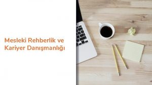 Mesleki Rehberlik ve Kariyer Danmanl ERK Geliimsel Kuramlar
