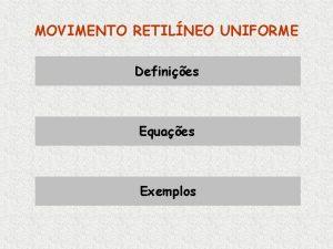 MOVIMENTO RETILNEO UNIFORME Definies Equaes Exemplos Definies Grandezas